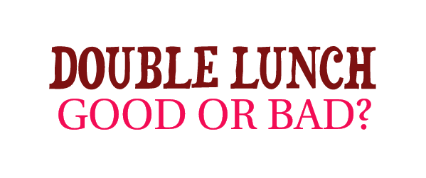 Double Lunch: Great or Not?